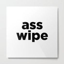 ass wipe Metal Print