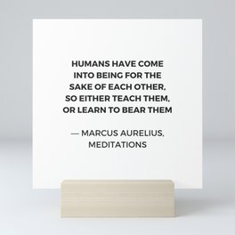 Stoic Quotes - Marcus Aurelius Meditations -  Humans for the sake of each other Mini Art Print