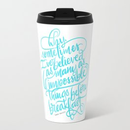 Impossible Things - Alice In Wonderland Hand Lettered Quote Travel Mug