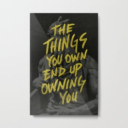 The Things You Own Metal Print