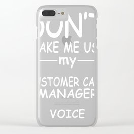 CUSTOMER-CARE-MANAGER-tshirt,-my-CUSTOMER-CARE-MANAGER-voice Clear iPhone Case