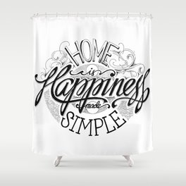 Home Is Happiness Made Simple Shower Curtain