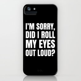 I'm Sorry Did I Roll My Eyes Out Loud (Black) iPhone Case