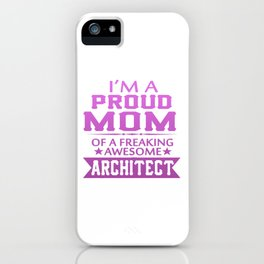 I'M A PROUD ARCHITECT'S MOM iPhone Case