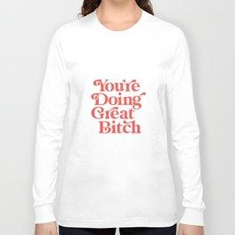 You're Doing Great Bitch Long Sleeve T-shirt