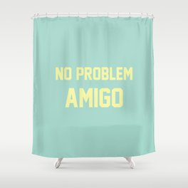 no problem amigo Shower Curtain