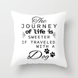 The Journey Of Life Is Sweeter With A Dog Throw Pillow