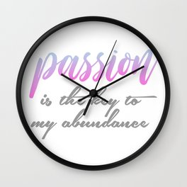 Passion is the key to my abundance Wall Clock