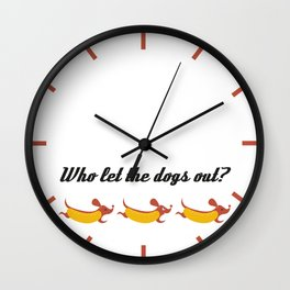 Who let the dogs out? // Weiner dog runaways Wall Clock