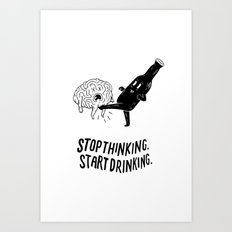 Stop Thinking Start Drinking Art Print