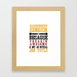 Background Singer Because Freakin Awesome Is Not An Official Job Title Framed Art Print