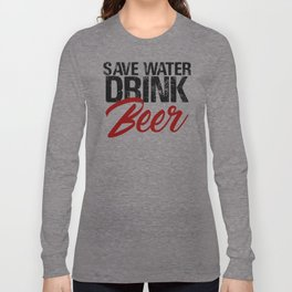 Save Water Drink Beer Funny Drunk Alcoholic Fun Meme c Long Sleeve T-shirt