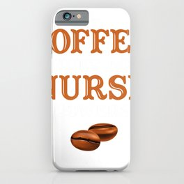 Coffee Drinking Lovers Funny Gives Me Nurse Humor Coffee T-Shirt iPhone Case