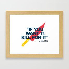 """ If you want it, kill for it "" Literally kill Framed Art Print"