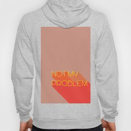 not my problem Hoody