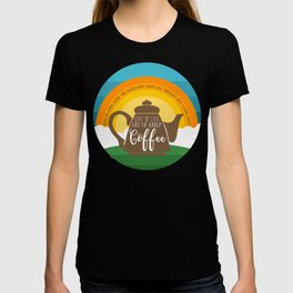 Stay up late. Get up early. Coffee - Sunrise. T-shirt