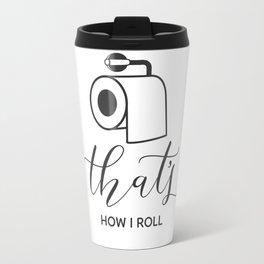 That's how I roll Travel Mug
