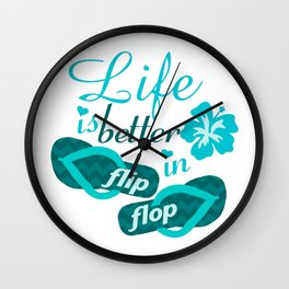 Life is better in flip flop Wall Clock