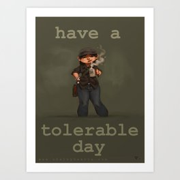 Have a Tolerable Day Art Print