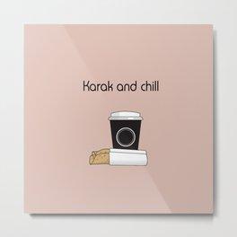 Karak and Chill Metal Print