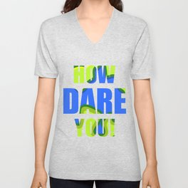 HOW DARE YOU Stop Climate Change Unisex V-Neck