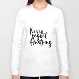 Never Regret Anything, Handlettering Print, Handwriting Print, Inspirational Print, Modern Long Sleeve T-shirt