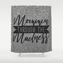 Mommin' Through The Madness, Funny Quote Shower Curtain