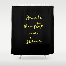 Make Them Stop And Stare - Quirky Caption Shower Curtain