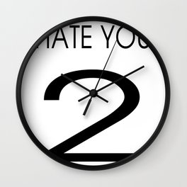 HATE YOU 2 Wall Clock