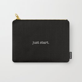 just start. Carry-All Pouch