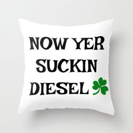 Irish Slang - Now Yer Suckin Diesel Throw Pillow