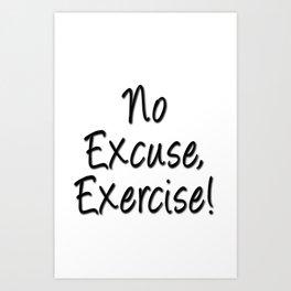 No excuse, exercise Art Print