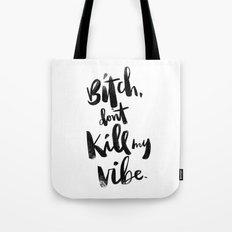...don't kill my vibe. Tote Bag