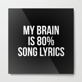 My brain is 80% song lyrics Metal Print
