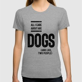 All I Care About Is My Dog And Like Maybe Two People T-shirt