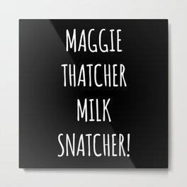 Maggie Thatcher Milk Snatcher! Metal Print