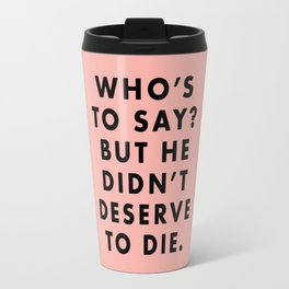 Moonrise Kingdom - Who's to say? But he didn't deserve to die. Travel Mug