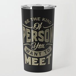 Be the Person - Motivation Quote Travel Mug