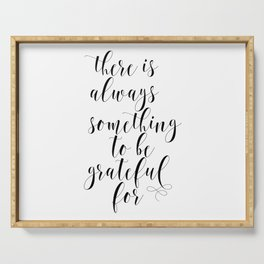 There Is Always Something To Be Grateful For. Be Grateful For Everything You Have. Grateful Quote. Serving Tray