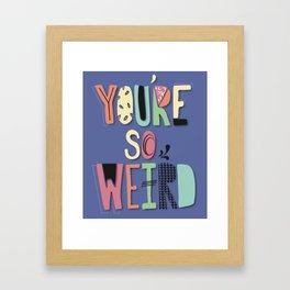 You're So Weird Framed Art Print