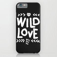 Wild Love Will Kill You Slim Case iPhone 6s