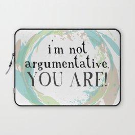 I'm not argumentative. You are! Laptop Sleeve