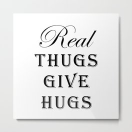 Real Thugs Give Hugs Metal Print