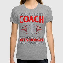Cross Country Coach Like Normal Coach But Stronger and Prouder T-shirt