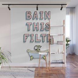 bain this filth Wall Mural