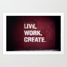 Live Work Create - Urban Way Art Print