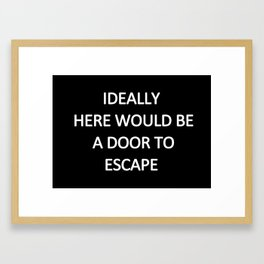IDEALLY HERE WOULD BE A DOOR TO ESCAPE Framed Art Print