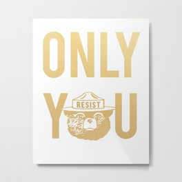 Smokey the Bear says ONLY YOU RESIST/GOLD Version Metal Print