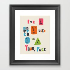 I've Gotten Used to Your Face Framed Art Print