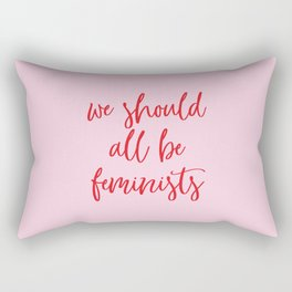we should all be feminists Rectangular Pillow